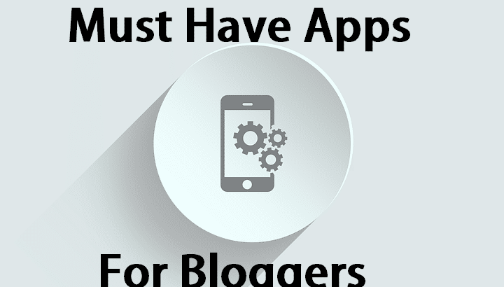 15 Must Have Apps For Any Blogger