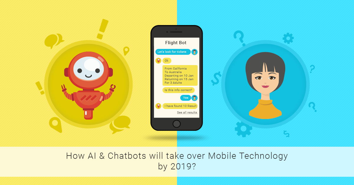 How AI & Chatbots will take over Mobile Technology by 2019?   Techies India Inc