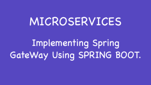 Implementing Spring GateWay for Microservices using spring boot.