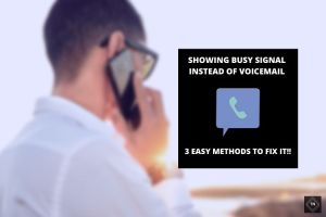 Fix Busy Signal Instead Of Voicemail Error | 3 Easy Methods