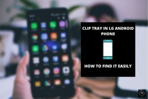 LG Android Clip Tray | How To Find Clip Tray Easily (Updated 2021)