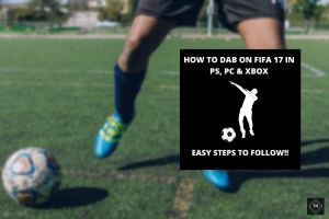 How To Dab On FIFA 17 In PS, PC &  Xbox | Easy Steps To Follow