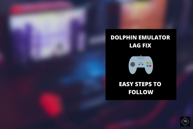 How To Stop Dolphin Emulator From Lagging? Easy Steps To Follow