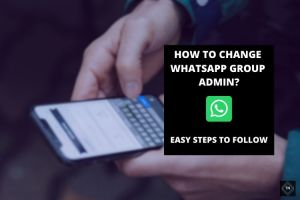 How To Change Admin In WhatsApp Group?
