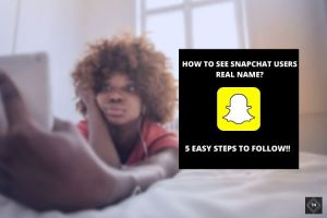 How To Find Out A Snapchat Users Real Name? | 5 Easy Steps To Follow