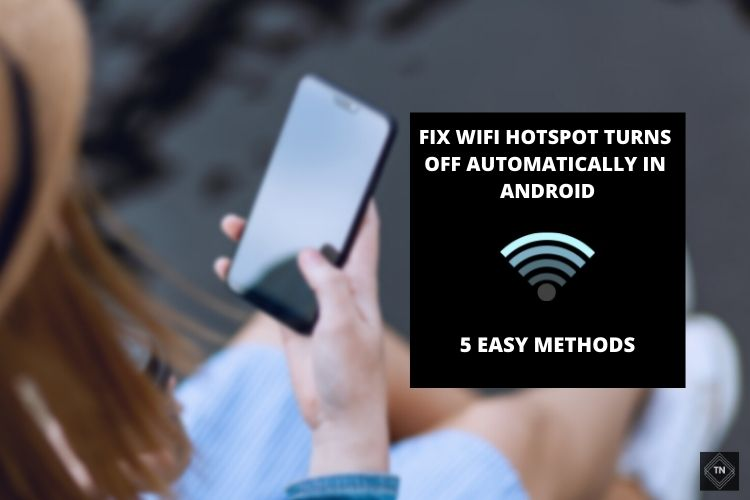 Wifi Hotspot Turns Off Automatically In Android [Solved] 5 Methods