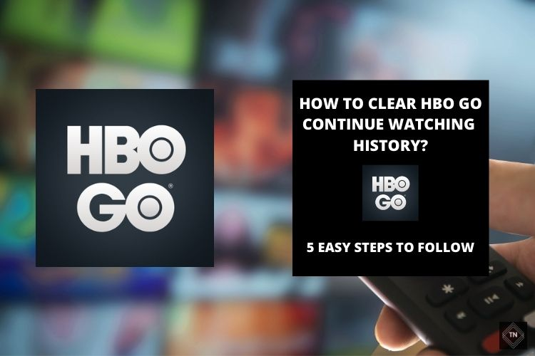 How To Clear HBO GO History? 5 Easy Steps To Follow