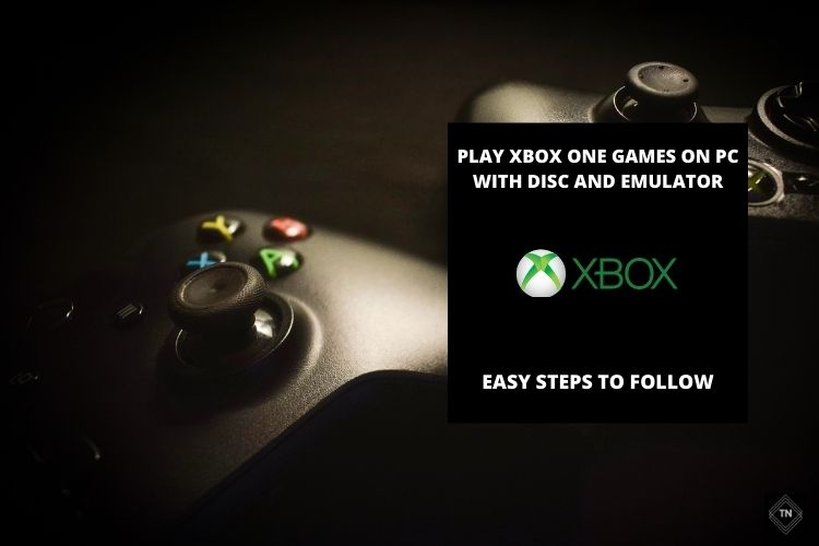 How To Play Xbox One Games On PC With Disc And Emulator