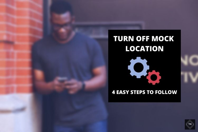 How To Disable Mock Locations? 4 Easy Steps To Follow
