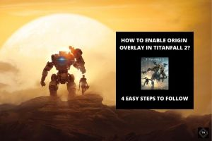 How To Enable Origin Overlay In Titanfall 2? 4 Easy Steps To Follow