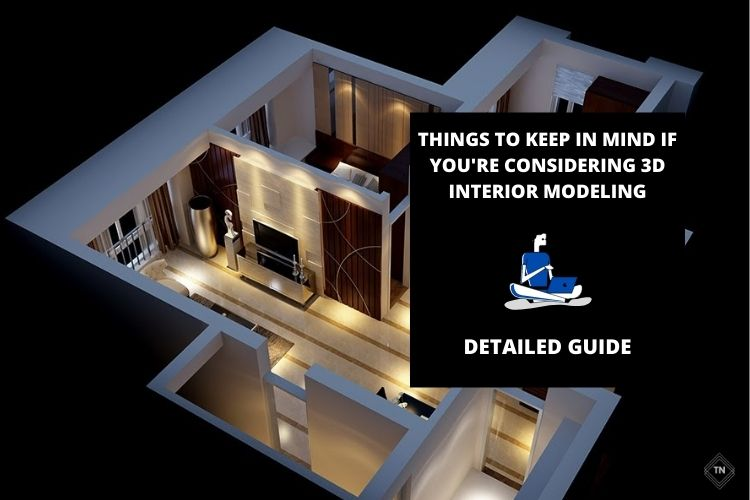 Things To Keep In Mind If You're Considering 3D Interior Modeling