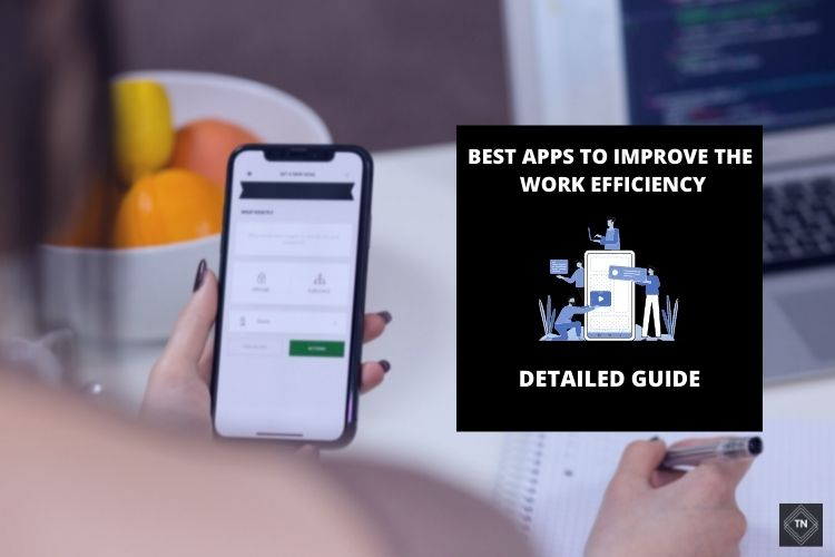 Best Apps That Help You Improve Your Work Efficiency
