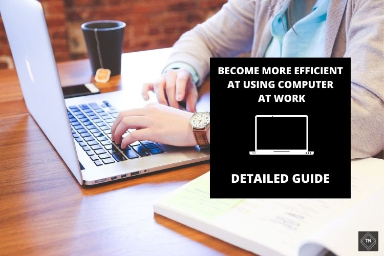How to Become More Efficient at Using a Computer for Work