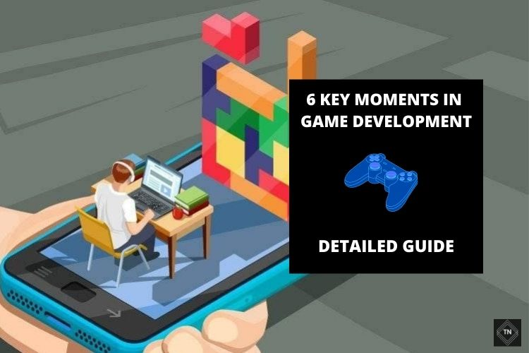 6 Key Moments In Game Development