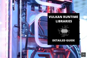 What is Vulkan RunTime Libraries? Is It Safe Or Not?