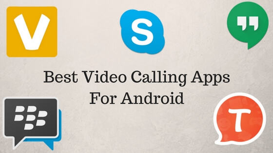 Best Video Calling Apps For Android