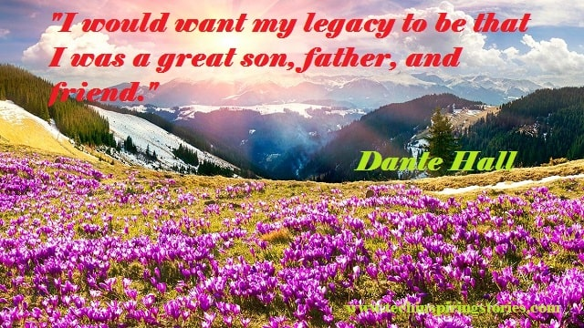 """I would want my legacy to be that I was a great son, father, and friend."""