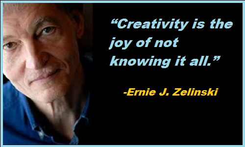 Creativity is the joy of not knowing it all