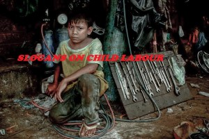 Famous Slogans on Child Labour