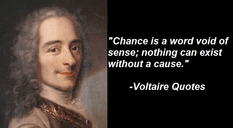Chance is a word void of sense; nothing can exist without a cause.