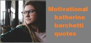 Motivational katherine barchetti quotes