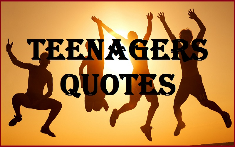 Motivational Teenagers Quotes And Sayings