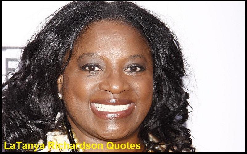Inspirational LaTanya Richardson Quotes