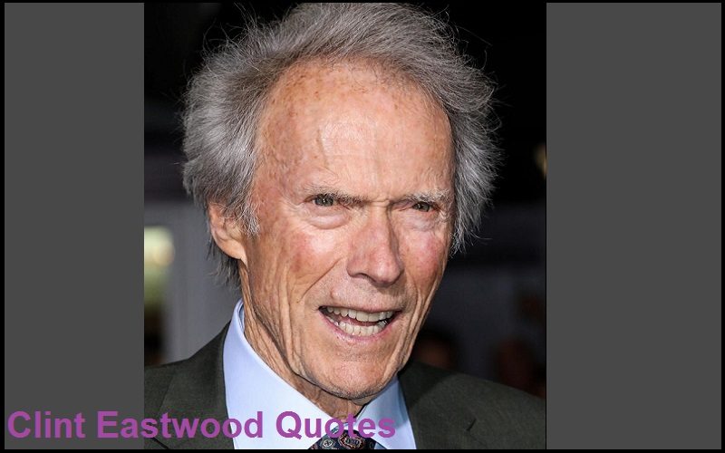 Motivational Clint Eastwood Quotes And Sayings