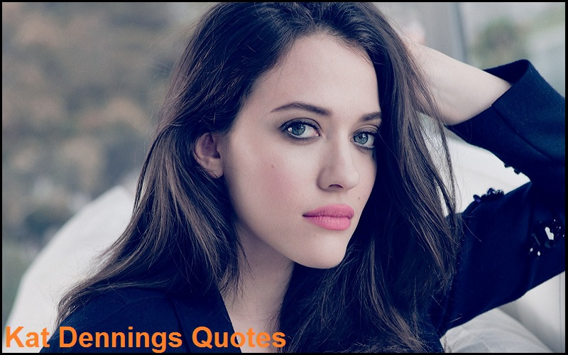 Famous Kat Dennings Quotes And Sayings