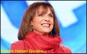 Motivational Valerie Harper Quotes