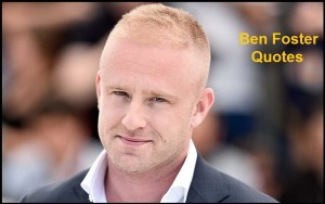 Motivational Ben Foster Quotes And Sayings