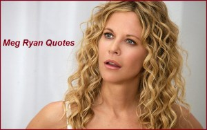Motivational Meg Ryan Quotes And Sayings