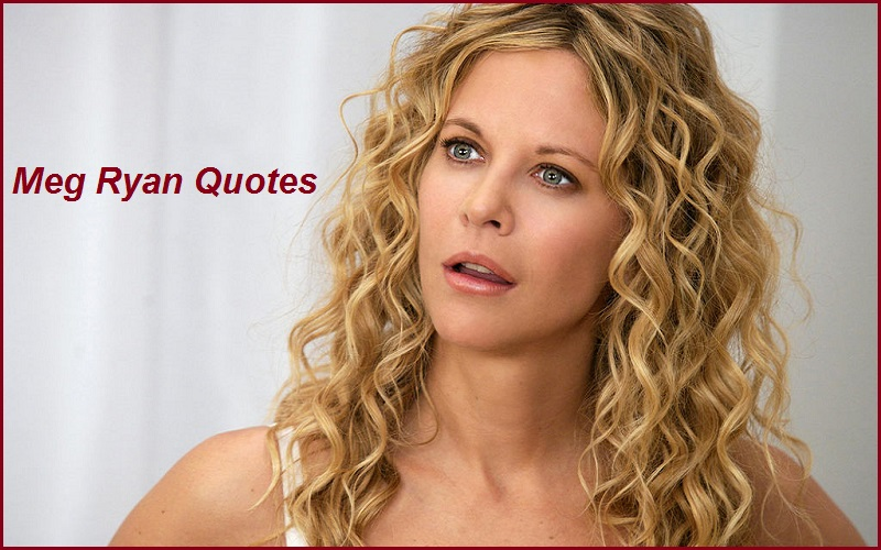 Inspirational Meg Ryan Quotes And Sayings