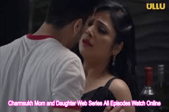 Charmsukh Mom and Daughter Web Series (2019) Ullu: Cast, All Episodes Online, Watch Online