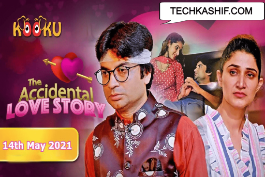 The Accidental Love Story Web Series Kooku Cast, Release Date, Watch Online & Story