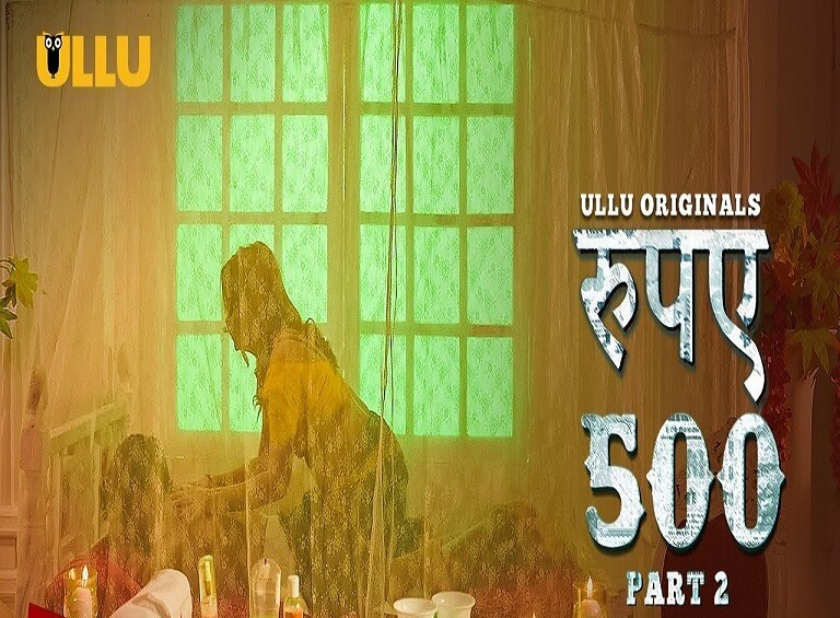 Rupay 500 Part 2 Web Series (2021) Ullu: Cast, Watch Online, Release Date, All Episodes, Real Names