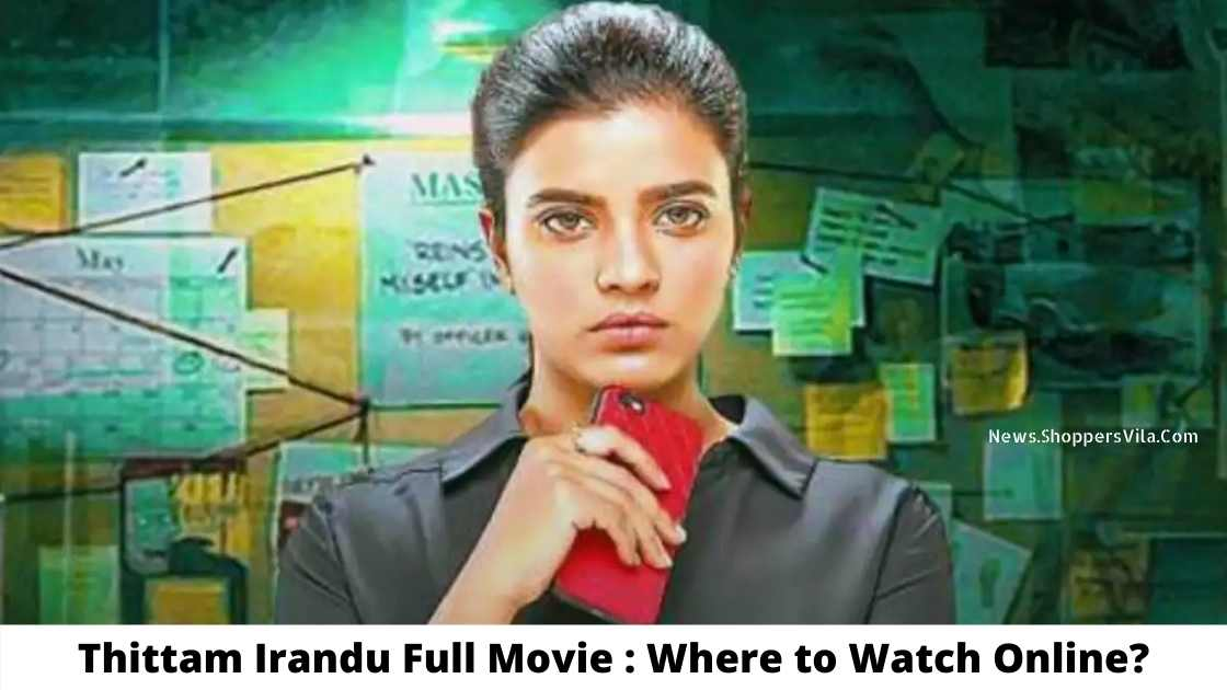Thittam Irandu Full Movie: Where To Watch Online For Free?  – Filmywap 2021: Filmywap Bollywood, Punjabi, South, Hollywood Movies, Filmywap Latest News