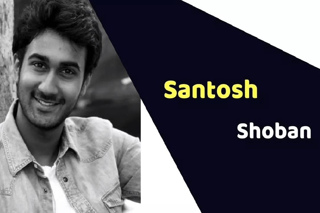 Santosh Shoban (Actor) Height, Weight, Age, Affairs, Biography & More