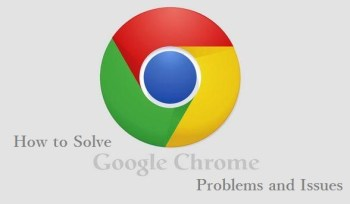 how to solve google chrome issues or problems