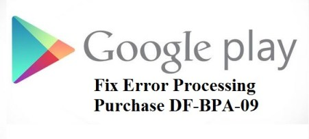 how to solve or fix error processing purchase df-bpa-09 in play store
