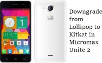 how to downgrade from android lollipop to Kitkat in Micromax Unite 2