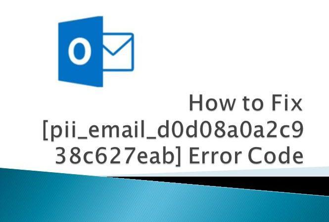 How to Fix [pii_email_d0d08a0a2c938c627eab] Error Code: