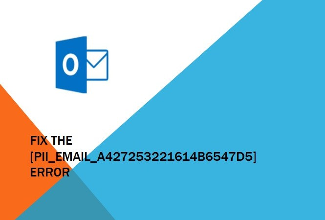 How to Fix [pii_email_a427253221614b6547d5] Error Code in Mail: