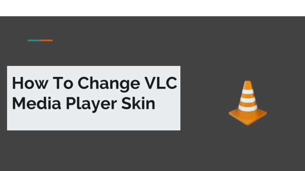 How to Change VLC Media Player Skin on Windows PC