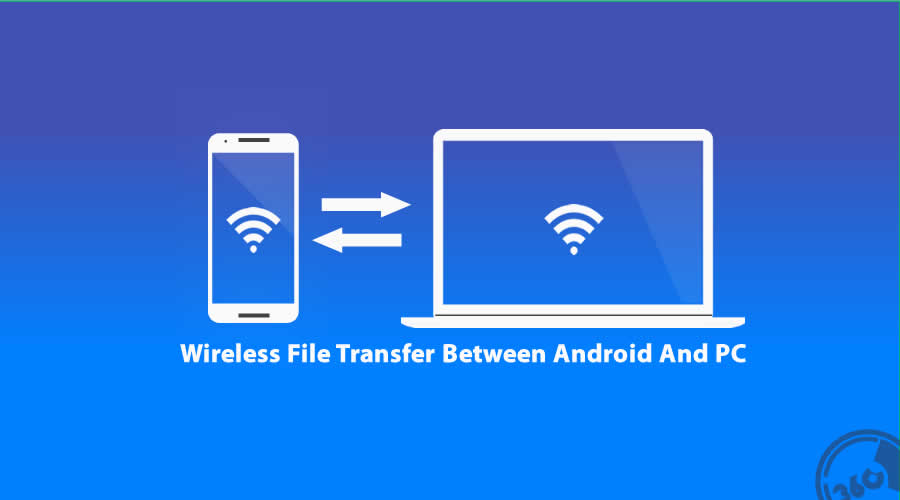 How To Do Wireless File Transfer Between Android And PC?