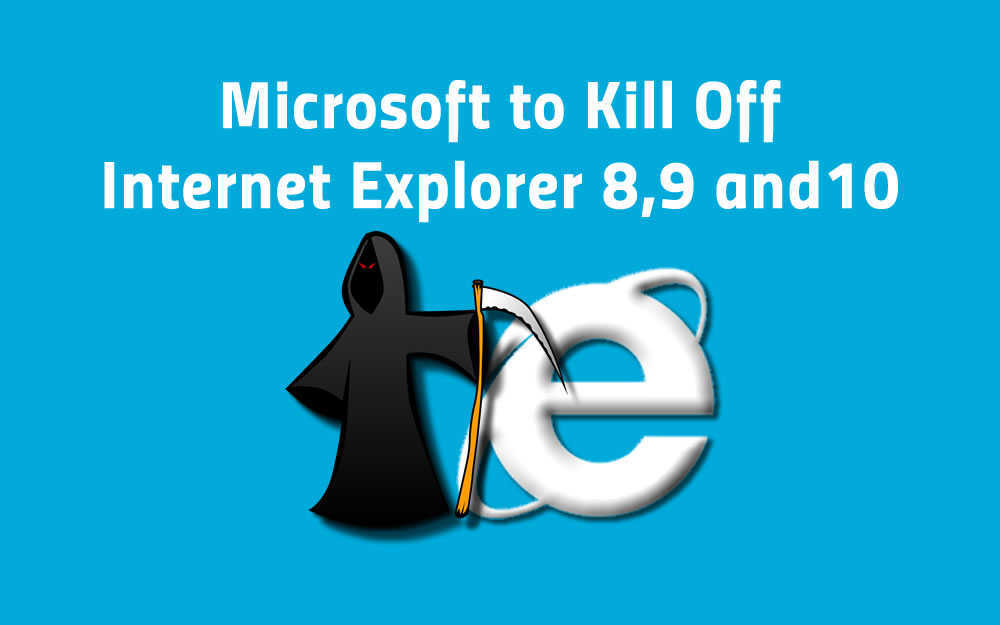 Microsoft to Kill Off Internet Explorer 8,9 and10 on January 12th