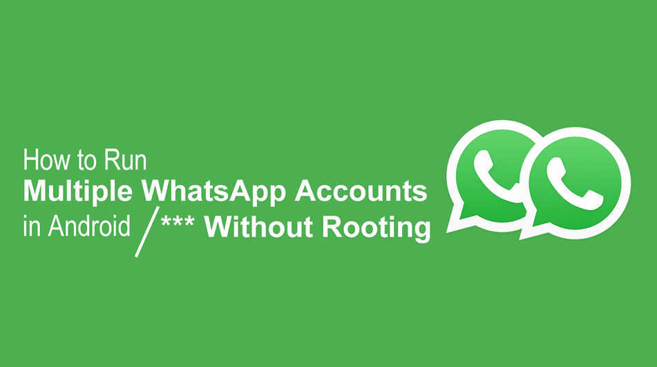 How to Run Multiple WhatsApp Accounts in Android Without Rooting