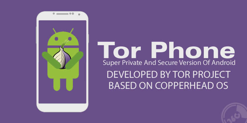 Tor Phone — Super Private And Secure Version Of Android By Tor Project