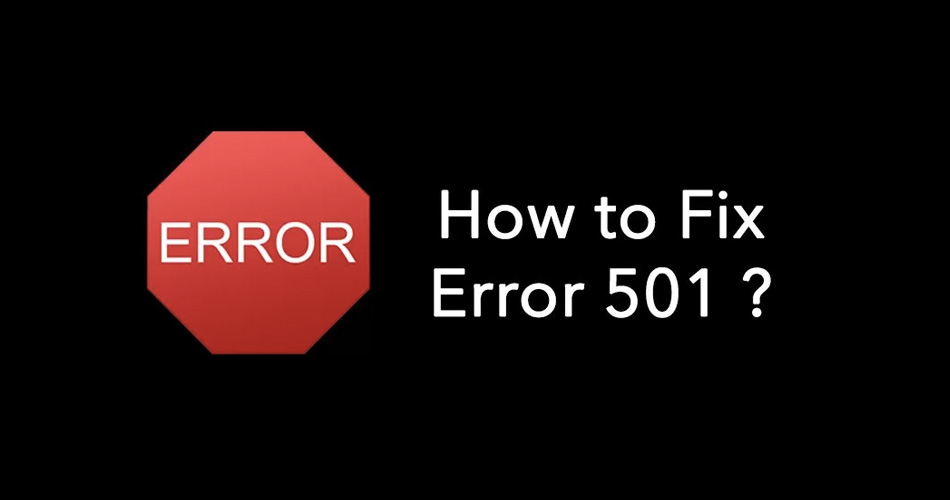 How to fix Error 501 ? – Solutions To Be Checked