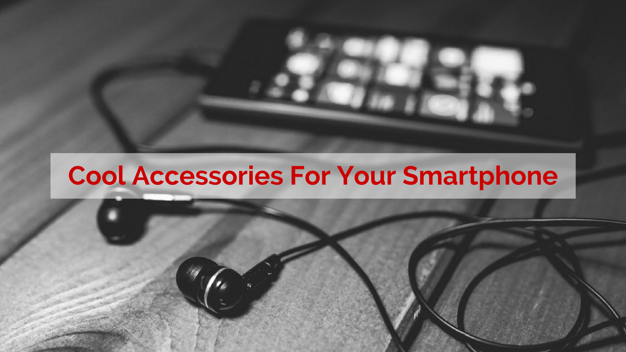 5 Cool Accessories For Your Smartphone